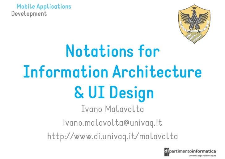 Notations forInformation Architecture      & UI Design            Ivano Malavolta       ivano.malavolta@univaq.it   http:/...