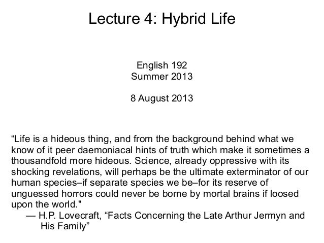 """Lecture 4: Hybrid Life English 192 Summer 2013 8 August 2013 """"Life is a hideous thing, and from the background behind what..."""