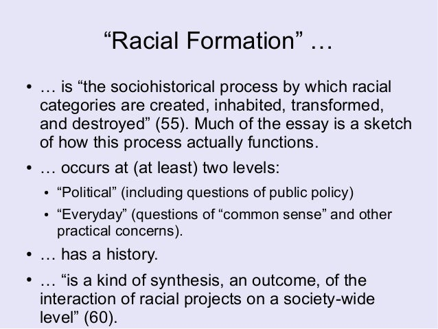 omi and winant two components to racial formation In their book, racial formation in the united states, omi and winant define racial projects: a racial project is simultaneously an interpretation, representation, or explanation of racial dynamics, and an effort to reorganize and redistribute resources along particular racial lines.