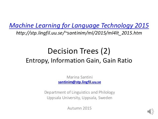 Machine Learning for Language Technology 2015 http://stp.lingfil.uu.se/~santinim/ml/2015/ml4lt_2015.htm Decision Trees (2)...