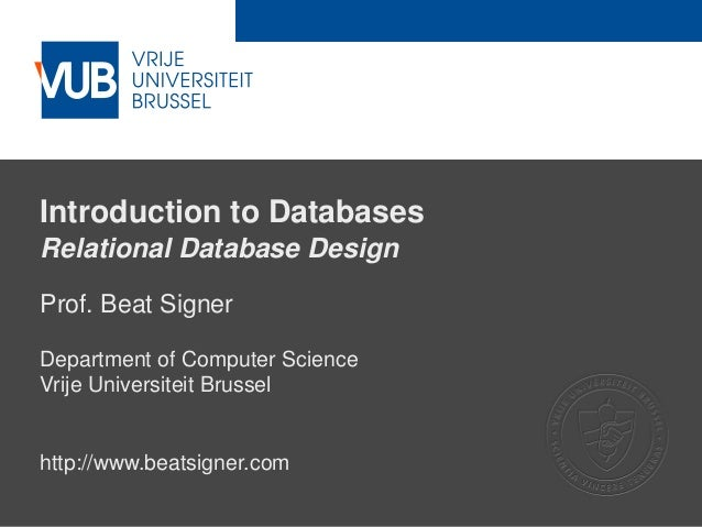 2 December 2005 Introduction to Databases Relational Database Design Prof. Beat Signer Department of Computer Science Vrij...