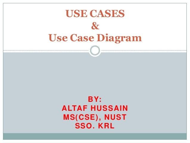 BY: ALTAF HUSSAIN MS(CSE), NUST SSO. KRL USE CASES & Use Case Diagram