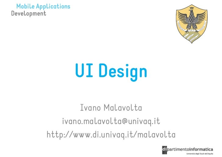 UI Design         Ivano Malavolta    ivano.malavolta@univaq.ithttp://www.di.univaq.it/malavolta