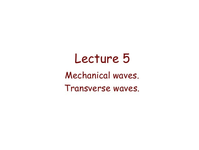 Lecture 5 Mechanical waves. Transverse waves.
