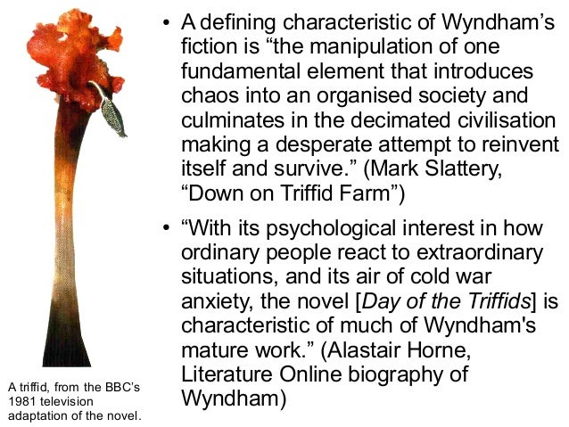 an analysis of the novel the day of the triffids by john wyndham parkes John wyndham's the day of the triffids explores the theme of vision, in both a literal and symbolic manner the literal vision represents the triffids and their ability to impair an individual's vision the characters that can see, have to see this situation through which is the represent of a.