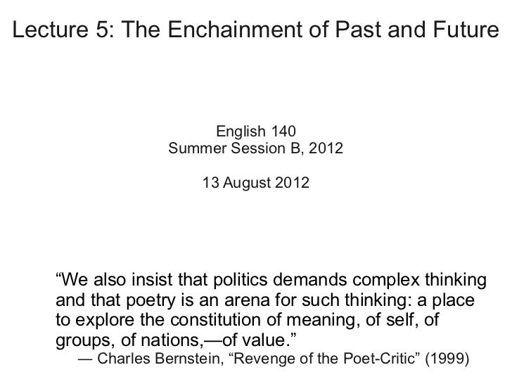 Lecture 5: The Enchainment of Past and Future                      English 140                  Summer Session B, 2012    ...