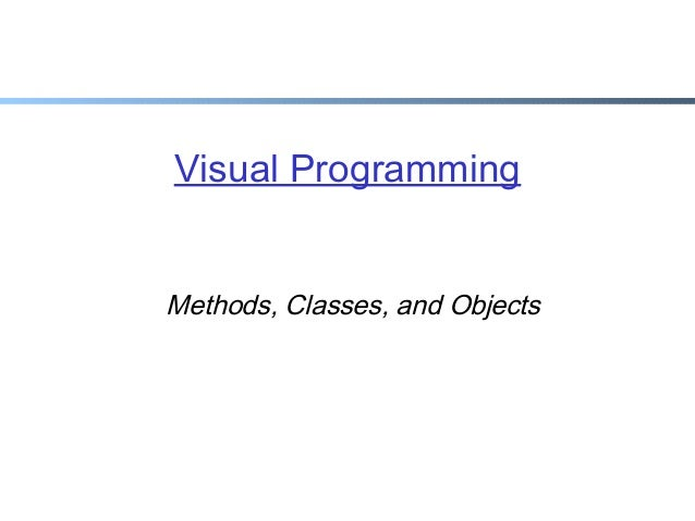 Visual Programming Methods, Classes, and Objects