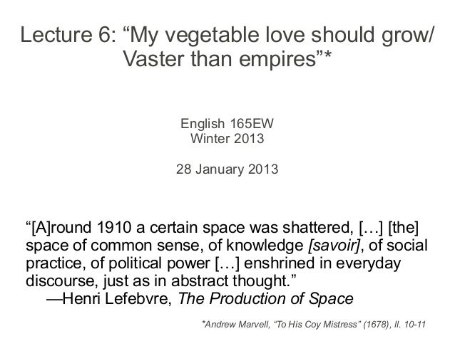 """Lecture 6: """"My vegetable love should grow/           Vaster than empires""""*                     English 165EW              ..."""