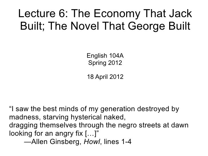 Lecture 6: The Economy That Jack  Built; The Novel That George Built                      English 104A                    ...