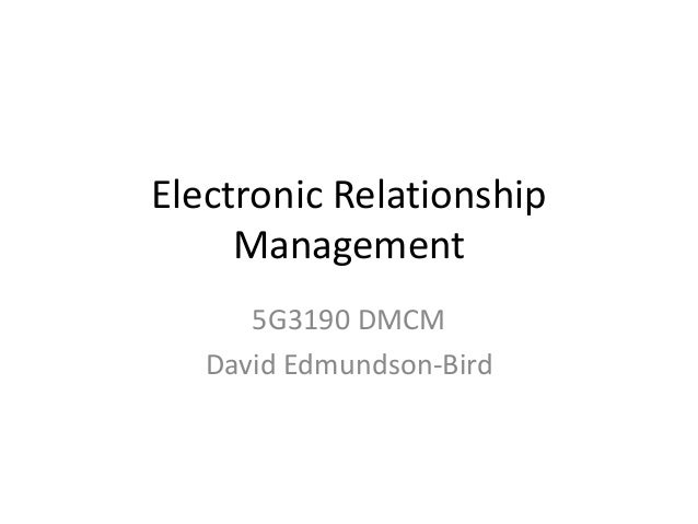Electronic Relationship Management 5G3190 DMCM David Edmundson-Bird