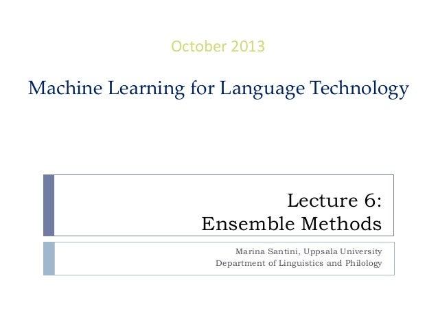 Lecture 6: Ensemble Methods October 2013 Machine Learning for Language Technology Marina Santini, Uppsala University Depar...