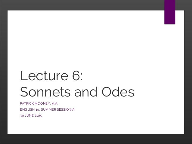 Lecture 6: Sonnets and Odes PATRICK MOONEY, M.A. ENGLISH 10, SUMMER SESSION A 30 JUNE 2105