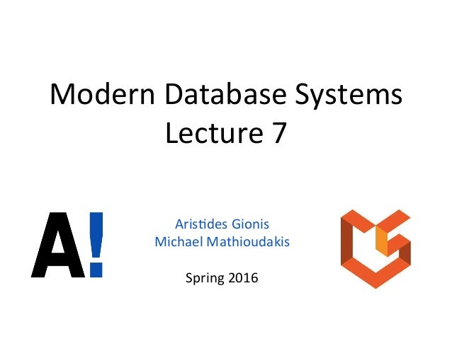 Modern	   Database	   Systems	    Lecture	   7	    Aris6des	   Gionis	    Michael	   Mathioudakis	    	    Spring	   2016	...