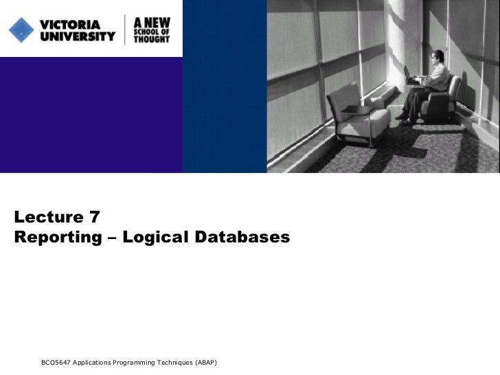 Lecture 7 Reporting – Logical Databases BCO5647 Applications Programming Techniques (ABAP)