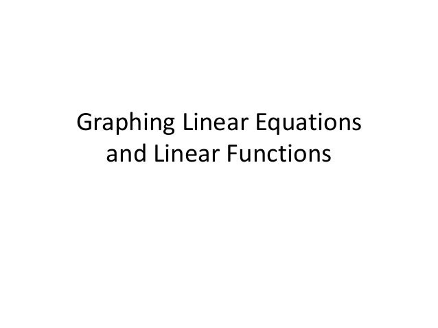 Graphing Linear Equations  and Linear Functions