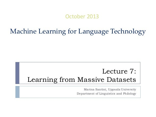 October 2013  Machine Learning for Language Technology  Lecture 7: Learning from Massive Datasets Marina Santini, Uppsala ...