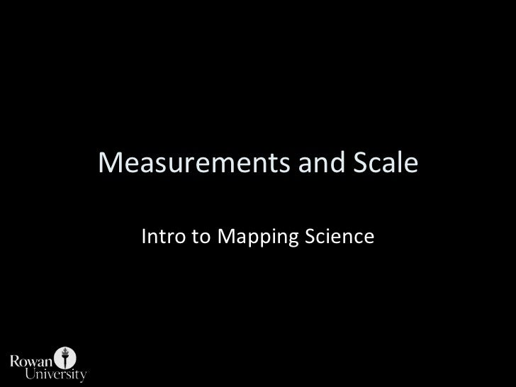 Measurements and Scale<br />Intro to Mapping Science<br />