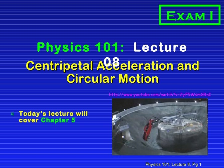 Centripetal Acceleration and  Circular Motion  <ul><li>Today's lecture will cover  Chapter 5 </li></ul>Physics 101:  Lectu...