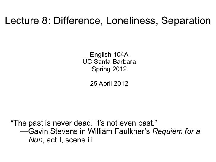 Lecture 8: Difference, Loneliness, Separation                       English 104A                     UC Santa Barbara     ...