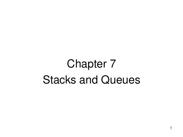 Chapter 7Stacks and Queues                    1