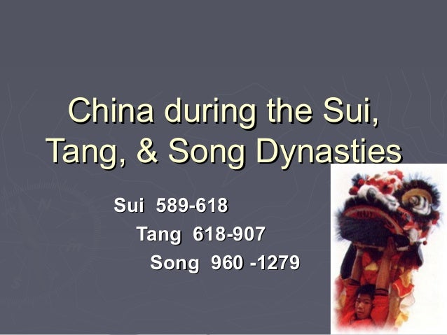 China during the Sui,China during the Sui, Tang, & Song DynastiesTang, & Song Dynasties Sui 589-618Sui 589-618 Tang 618-90...