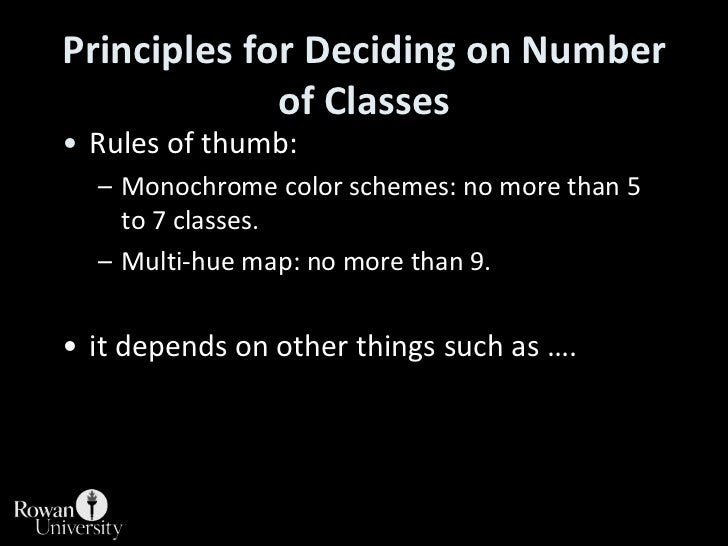 Principles for Deciding on Number of Classes<br />Rules of thumb:<br />Monochrome color schemes: no more than 5 to 7 class...
