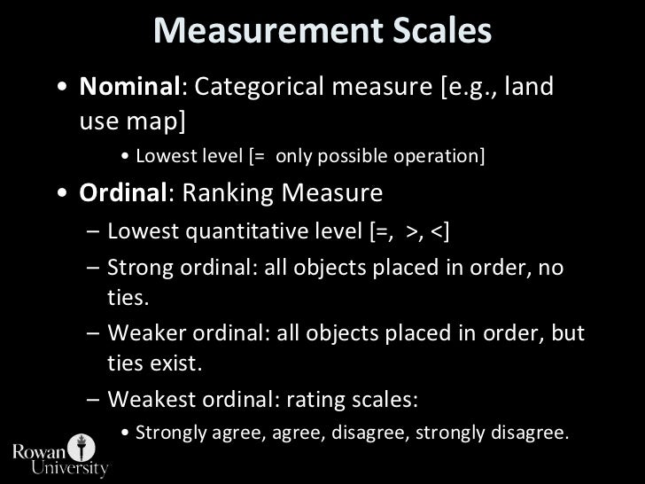 Measurement Scales<br />Nominal: Categorical measure [e.g., land use map]<br />Lowest level [=  only possible operation]<b...