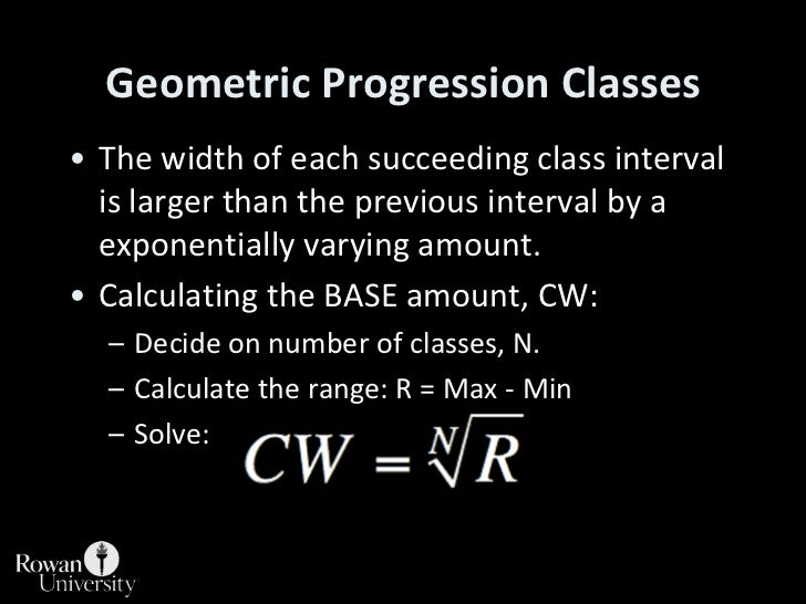 Geometric Progression Classes<br />The width of each succeeding class interval is larger than the previous interval by a e...