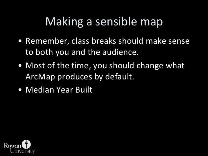 Making a sensible map<br />Remember, class breaks should make sense to both you and the audience.<br />Most of the time, y...
