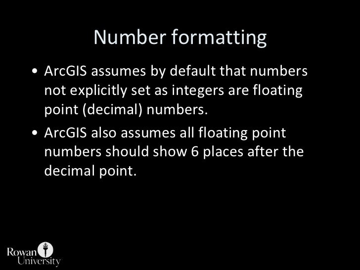 Number formatting<br />ArcGIS assumes by default that numbers not explicitly set as integers are floating point (decimal) ...