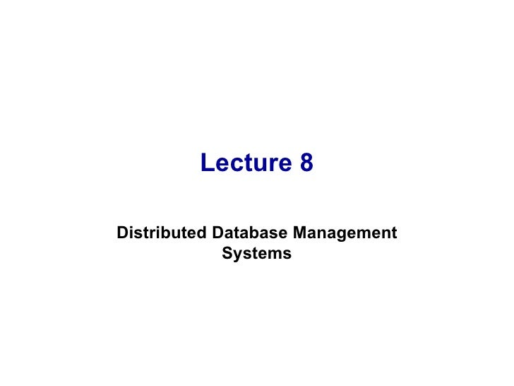 Lecture 8 Distributed Database Management Systems