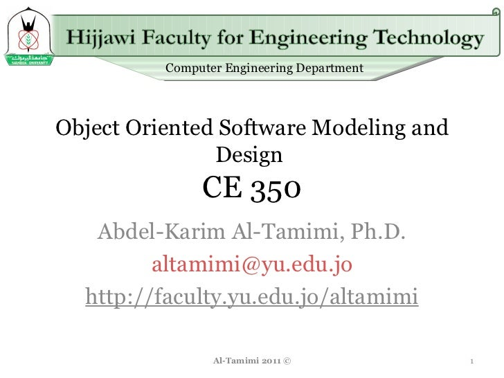 Object Oriented Software Modeling and Design  CE 350 Abdel-Karim Al-Tamimi, Ph.D. [email_address] http://faculty.yu.edu.jo...