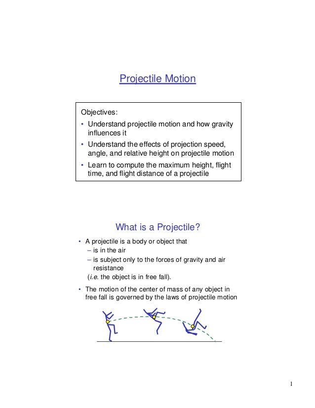 Projectile MotionObjectives:• Understand projectile motion and how gravity  influences it• Understand the effects of proje...