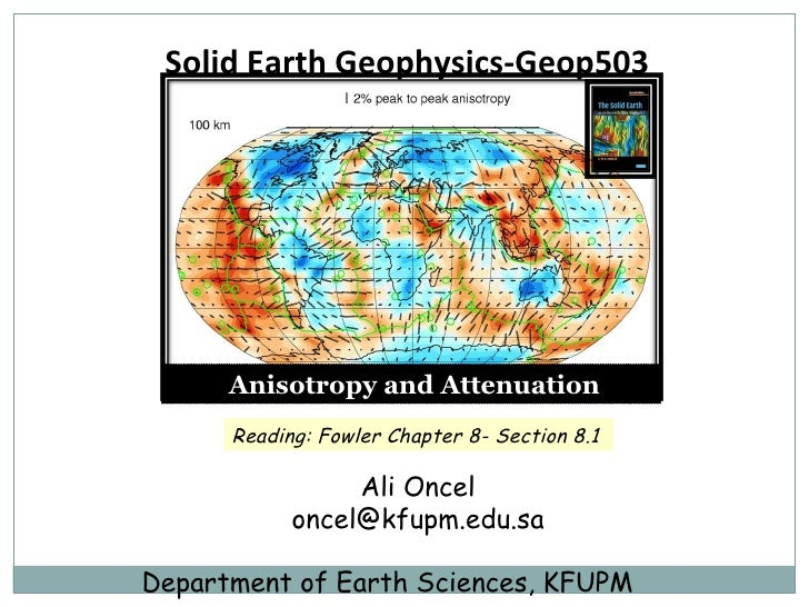 Solid Earth Geophysics-Geop503  Ali Oncel [email_address] Department of Earth Sciences, KFUPM Anisotropy and Attenuation R...
