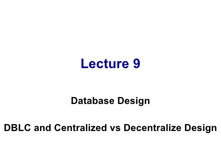 Lecture 9 Database Design DBLC and Centralized vs Decentralize Design