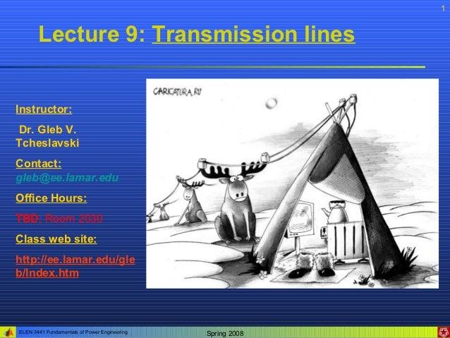 1       Lecture 9: Transmission linesInstructor:Dr. Gleb V.TcheslavskiContact:gleb@ee.lamar.eduOffice Hours:TBD; Room 2030...