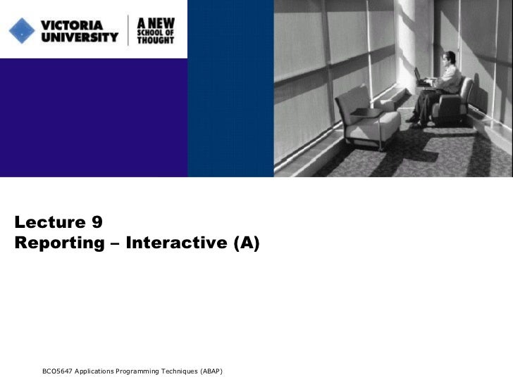 Lecture 9 Reporting – Interactive (A) BCO5647 Applications Programming Techniques (ABAP)