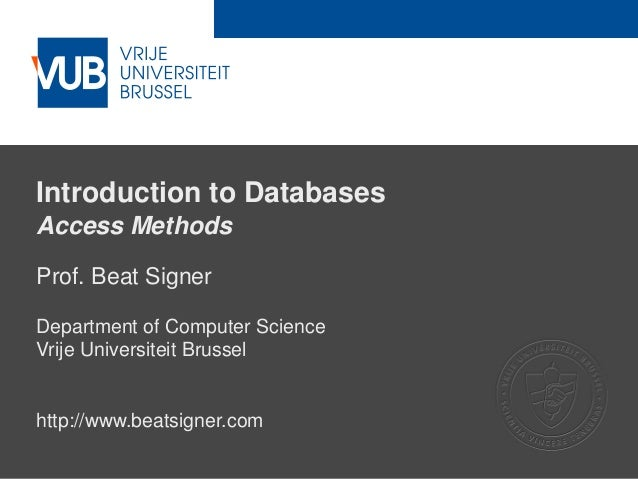 2 December 2005 Introduction to Databases Access Methods Prof. Beat Signer Department of Computer Science Vrije Universite...