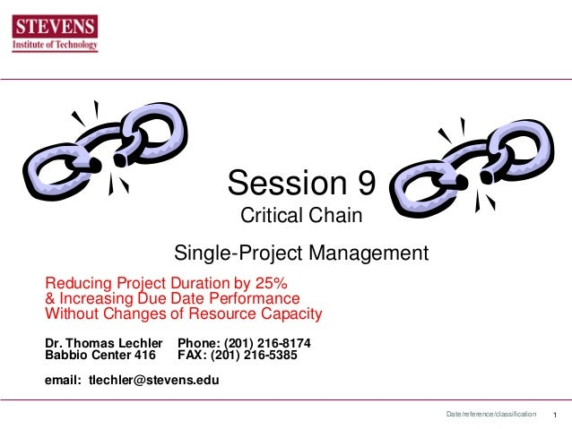 Date/reference/classification 1Session 9Critical ChainSingle-Project ManagementReducing Project Duration by 25%& Increasin...