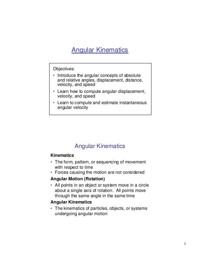 Angular Kinematics Objectives: • Introduce the angular concepts of absolute   and relative angles, displacement, distance,...