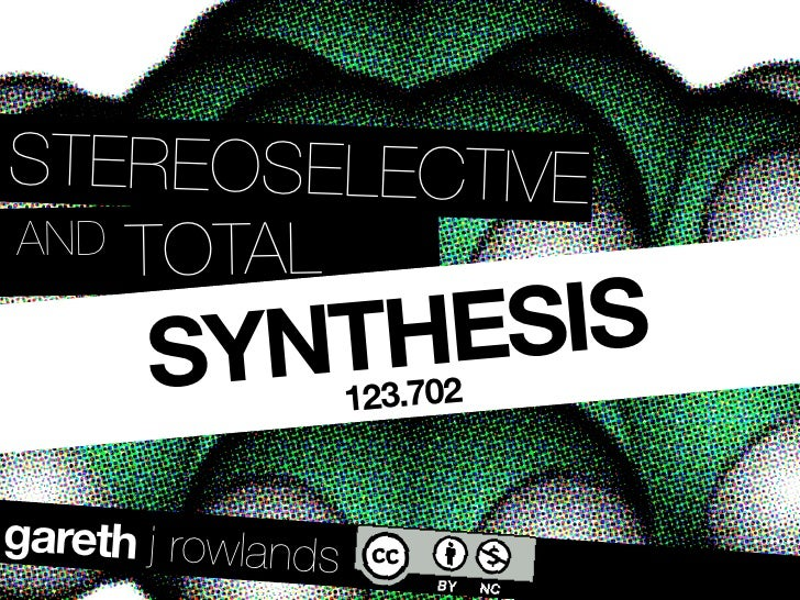 STEREOSELECTIVE AND TOTAL         SYNTHESIS                     123.702   gareth j rowlands