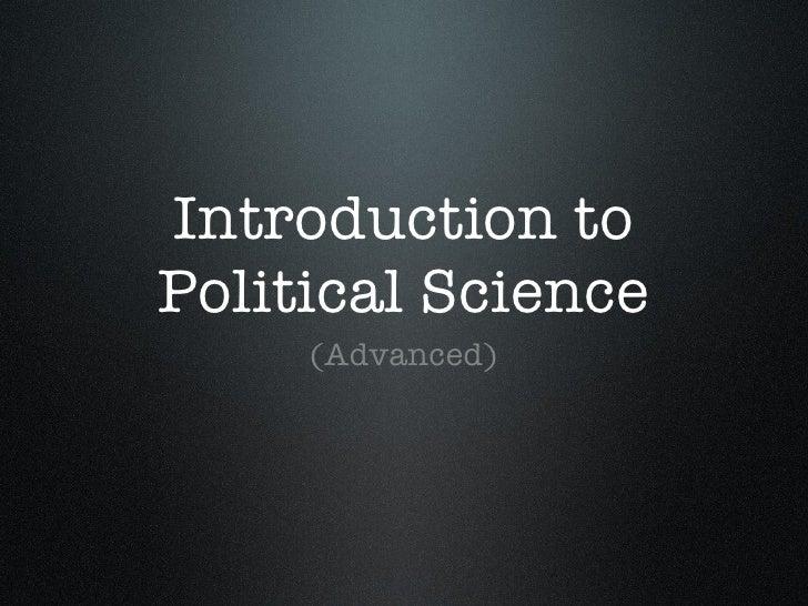 Introduction to Political Science <ul><li>(Advanced) </li></ul>
