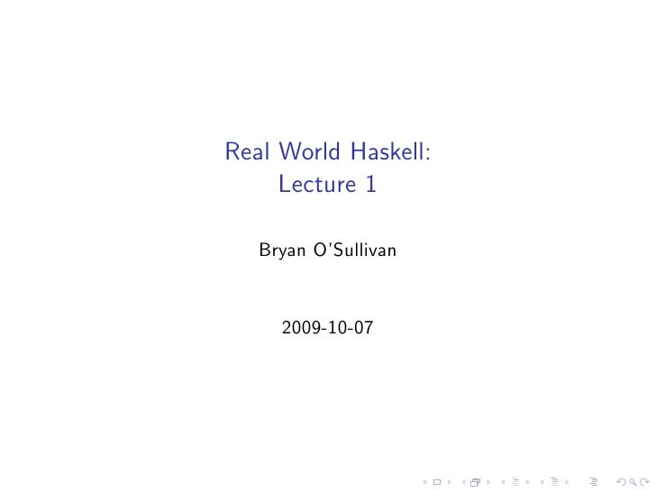 Real World Haskell:      Lecture 1     Bryan O'Sullivan        2009-10-07
