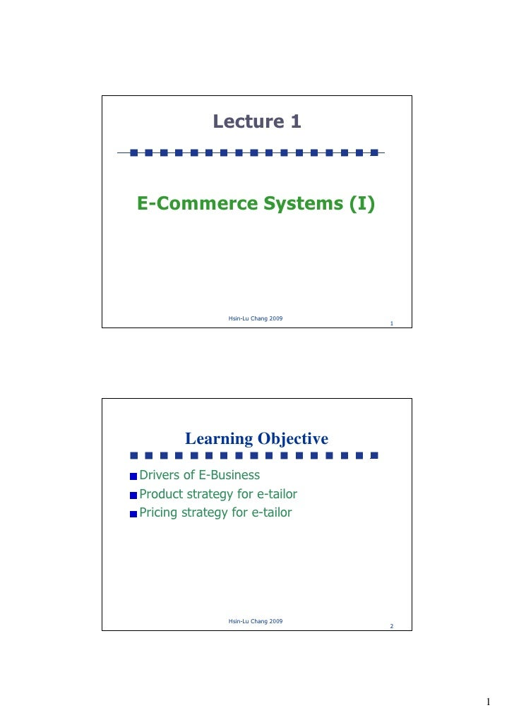 Lecture 1    E-Commerce Systems (I)                     Hsin-Lu Chang 2009                                      1         ...