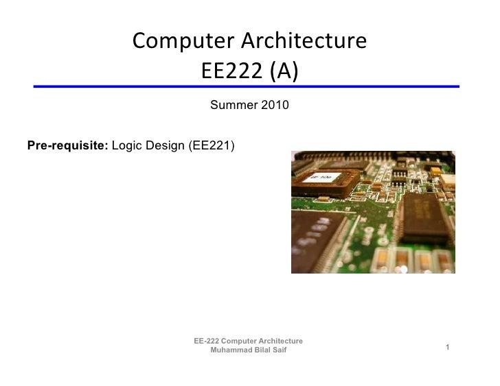 Computer Architecture                       EE222 (A)                                 Summer 2010   Pre-requisite: Logic D...