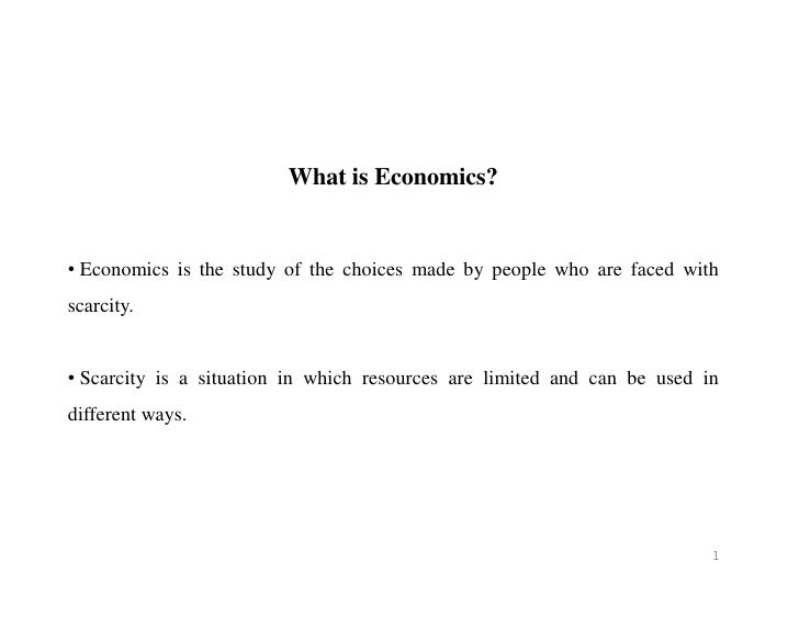 What is Economics?• Economics is the study of the choices made by people who are faced withscarcity.• Scarcity is a situat...
