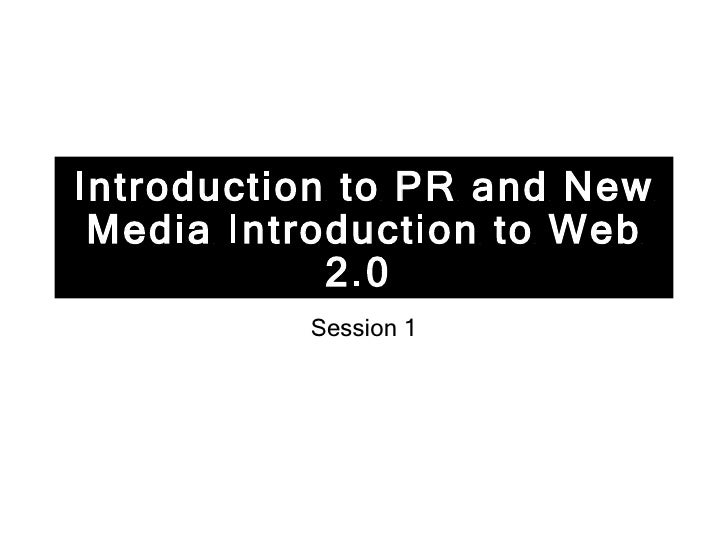 Introduction to PR and New Media Introduction to Web 2.0   Session 1