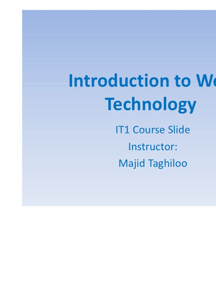 IntroductiontoWebIntroduction to Web     Technology     IT1 Course Slide        Instructor:      Majid Taghiloo