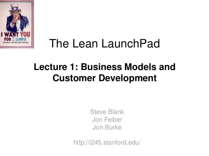The Lean LaunchPadLecture 1: Business Models and    Customer Development              Steve Blank              Jon Feiber ...