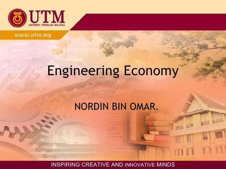 Engineering Economy NORDIN BIN OMAR. INSPIRING CREATIVE AND  INNOVATIVE  MINDS